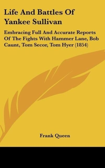 Life And Battles Of Yankee Sullivan als Buch von Frank Queen - Frank Queen