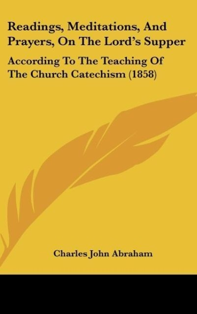 Readings, Meditations, And Prayers, On The Lord´s Supper als Buch von Charles John Abraham - Kessinger Publishing, LLC