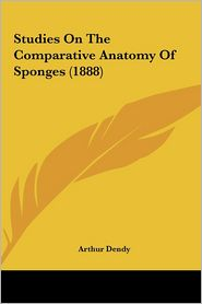 Studies on the Comparative Anatomy of Sponges (1888) Studies on the Comparative Anatomy of Sponges (1888)