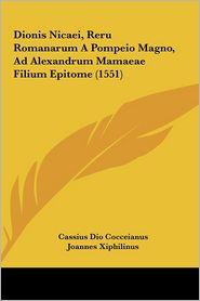 Dionis Nicaei, Reru Romanarum A Pompeio Magno, Ad Alexandrum Mamaeae Filium Epitome (1551) - Cassius Dio Cocceianus, Joannes Xiphilinus