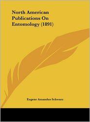 North American Publications On Entomology (1891) - Eugene Amandus Schwarz