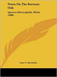 Notes on the Bartram Oak: Quercus Heterophylla, Michx (1880) - Isaac C. Martindale