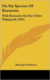 On Six Species Of Koenenia: With Remarks On The Order Palpigradi (1901) - Hans Jacob Hansen