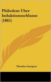 Philodem Uber Induktionsschlusse (1865) - Theodor Gomperz (Editor)