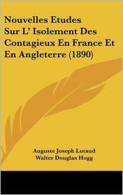 Nouvelles Etudes Sur L' Isolement Des Contagieux En France Et En Angleterre (1890)