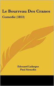 Le Bourreau Des Cranes: Comedie (1853) - Edouard Lafargue, Paul Siraudin