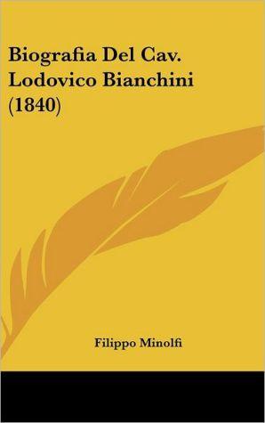 Biografia del Cav. Lodovico Bianchini (1840)