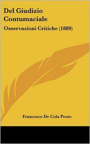 Del Giudizio Contumaciale: Osservazioni Critiche (1889) - Francesco De Cola Proto