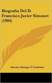 Biografia Del D. Francisco Javier Simonet (1904) - Antonio Almagro Y Cardenas