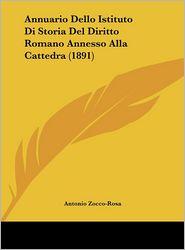 Annuario Dello Istituto Di Storia Del Diritto Romano Annesso Alla Cattedra (1891) - Antonio Zocco-Rosa
