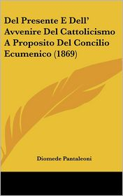 Del Presente E Dell' Avvenire Del Cattolicismo A Proposito Del Concilio Ecumenico (1869) - Diomede Pantaleoni