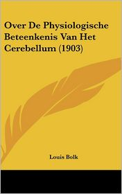 Over De Physiologische Beteenkenis Van Het Cerebellum (1903) - Louis Bolk