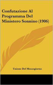 Confutazione Al Programma Del Ministero Sonnino (1906) - Unione Del Unione Del Mezzogiorno