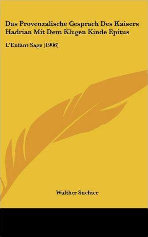 Das Provenzalische Gesprach Des Kaisers Hadrian Mit Dem Klugen Kinde Epitus: L'Enfant Sage (1906) - Walther Suchier