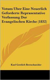 Votum Uber Eine Neuerlich Geforderte Reprasentative Verfassung Der Evangelischen Kirche (1832) - Karl Gottlieb Bretschneider