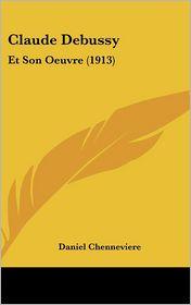 Claude Debussy: Et Son Oeuvre (1913) - Daniel Chenneviere