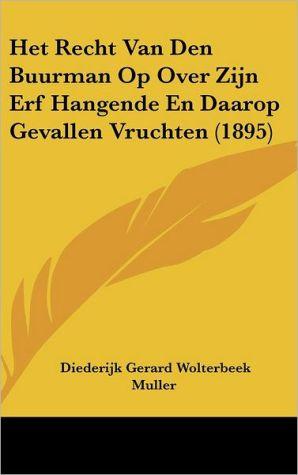 Het Recht Van Den Buurman Op Over Zijn Erf Hangende En Daarop Gevallen Vruchten (1895) - Diederijk Gerard Wolterbeek Muller