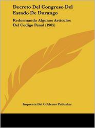 Decreto Del Congreso Del Estado De Durango: Redormando Algunos Articulos Del Codigo Penal (1905) - Imprenta Del Goblerno Publisher