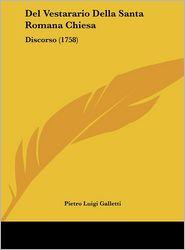 Del Vestarario Della Santa Romana Chiesa: Discorso (1758) - Pietro Luigi Galletti