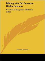 Bibliografia del Senatore Giulio Carcano: Con Cenni Biografici E Ritratto (1893) - Antonio Vismara