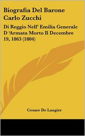 Biografia Del Barone Carlo Zucchi: Di Reggio Nell' Emilia Generale D 'Armata Morto Il Decembre 19, 1863 (1804) - Cesare De Laugier