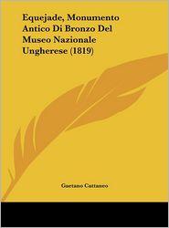 Equejade, Monumento Antico Di Bronzo Del Museo Nazionale Ungherese (1819) - Gaetano Cattaneo