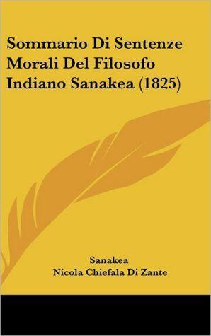 Sommario Di Sentenze Morali Del Filosofo Indiano Sanakea (1825) - Sanakea, Nicola Chiefala Di Zante (Translator)