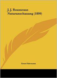 J.J. Rousseaus Naturanschauung (1899) - Ernst Fahrmann