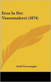 Eros In Der Vasenmalerei (1874) - Adolf Furtwangler