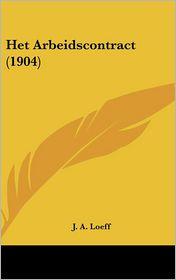 Het Arbeidscontract (1904) - J. A. Loeff