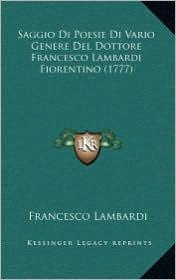 Saggio Di Poesie Di Vario Genere del Dottore Francesco Lambardi Fiorentino (1777) - Francesco Lambardi