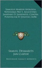 Samuelis Maresii Apologia Novissima Pro S. Augustino, Jansenio Et Jansenitis, Contra Pontisicem Et Jesuitas (1654) - Samuel Desmarets, Jan Claesse