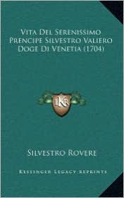 Vita del Serenissimo Prencipe Silvestro Valiero Doge Di Venevita del Serenissimo Prencipe Silvestro Valiero Doge Di Venetia (1704) Tia (1704) - Silvestro Rovere