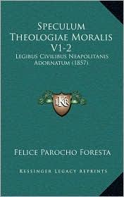 Speculum Theologiae Moralis V1-2: Legibus Civilibus Neapolitanis Adornatum (1857)