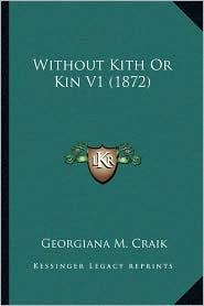 Without Kith Or Kin V1 (1872) - Georgiana M. Craik