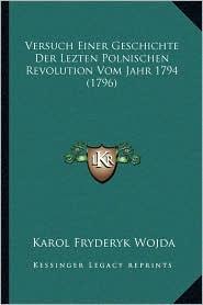 Versuch Einer Geschichte Der Lezten Polnischen Revolution Vom Jahr 1794 (1796) - Karol Fryderyk Wojda
