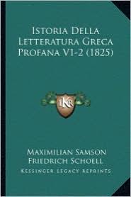 Istoria Della Letteratura Greca Profana V1-2 (1825) - Maximilian Samson Friedrich Schoell