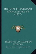Histoire Pittoresque D'Angleterre V3 (1837) - Prudence Guillaume De Roujoux