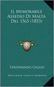 Il Memorabile Assedio Di Malta del 1565 (1853) - Ferdinando Giglio