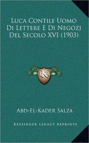 Luca Contile Uomo Di Lettere E Di Negozj del Secolo XVI (1903)