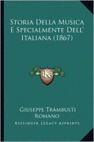 Storia Della Musica E Specialmente Dell' Italiana (1867) - Giuseppe Trambusti Romano