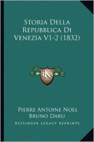 Storia Della Repubblica Di Venezia V1-2 (1832) - Pierre Antoine Noel Bruno Daru