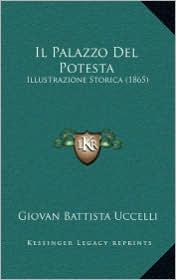 Il Palazzo del Potesta: Illustrazione Storica (1865) - Giovan Battista Uccelli