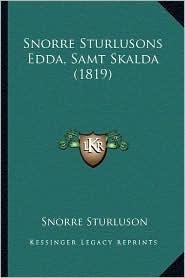 Snorre Sturlusons Edda, Samt Skalda (1819) - Snorri Sturluson