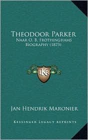 Theodoor Parker: Naar O.B. Frothinghams Biography (1875) - Jan Hendrik Maronier
