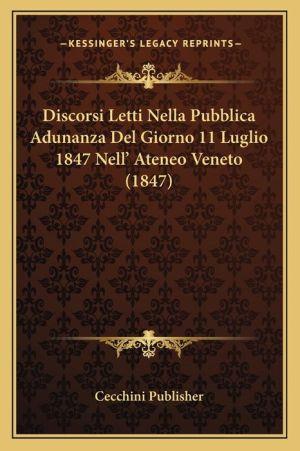 Discorsi Letti Nella Pubblica Adunanza Del Giorno 11 Luglio 1847 Nell' Ateneo Veneto (1847)