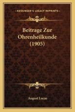 Beitrage Zur Ohrenheilkunde (1905) - August Lucae