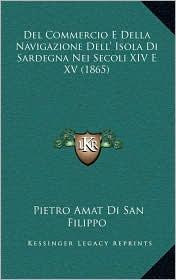 del Commercio E Della Navigazione Dell' Isola Di Sardegna Nei Secoli XIV E XV (1865)