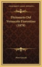 Dizionario del Vernacolo Fiorentino (1878) - Pirro Giacchi