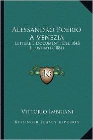 Alessandro Poerio a Venezia: Lettere E Documenti del 1848 Illustrati (1884) - Vittorio Imbriani (Illustrator)